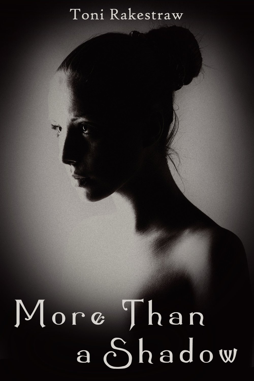 More Than a Shadow (A Short Story) Toni Rakestraw