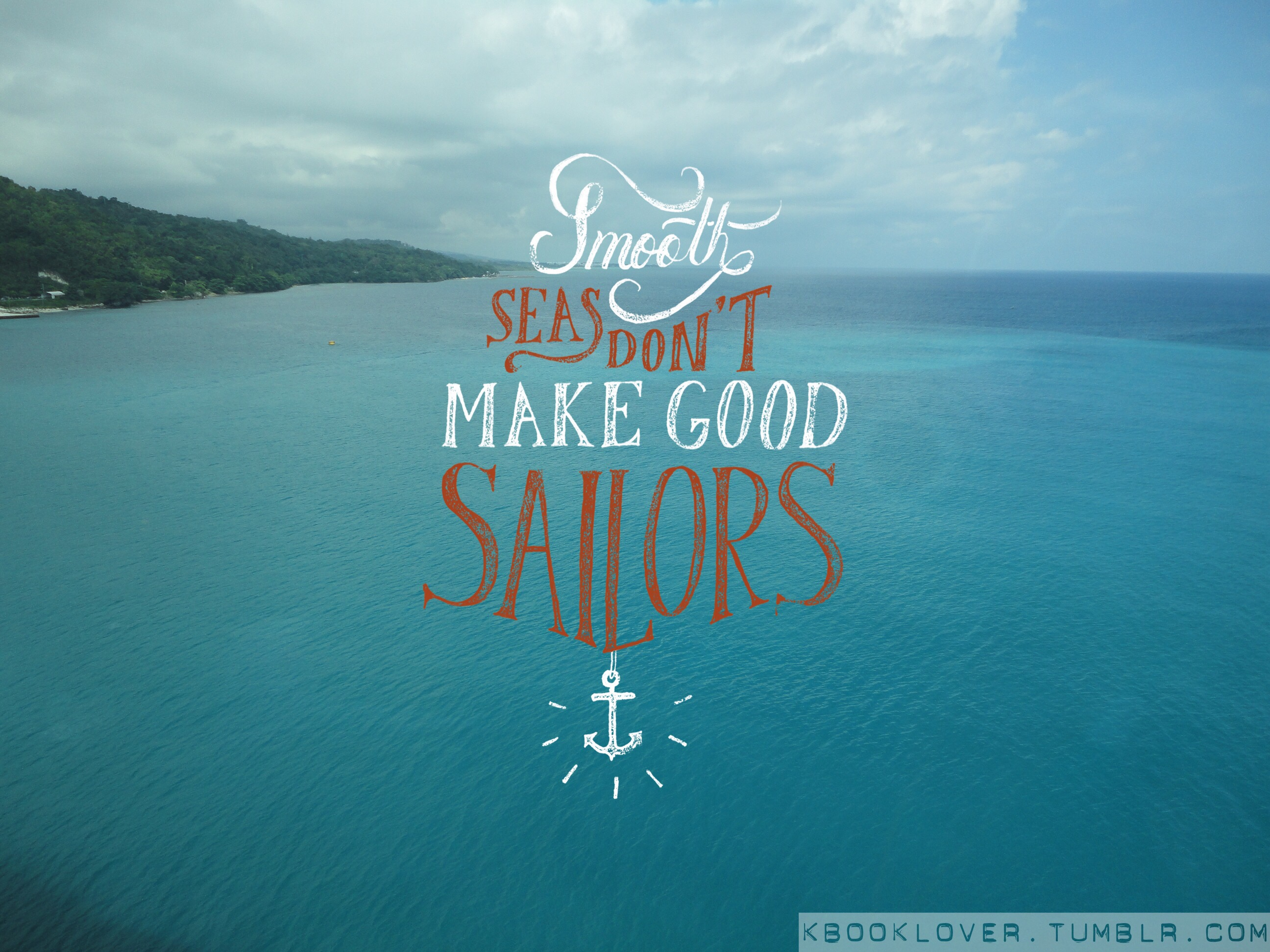 Photography and Quotes: Smooth Seas Don't Make Good Sailors